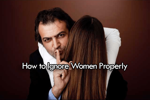 how to ignore women