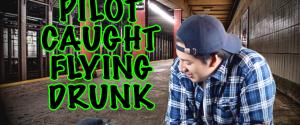 pilot gets caught flying plane drunk