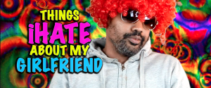 things i hate about my girlfriend